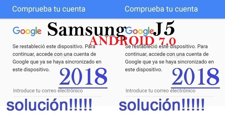 Eliminar cuenta antirrobo de google de samsung j5 prime con android 7.0